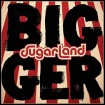 Bigger (Sugarland) CD