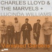 Vanished Gardens (Charles Lloyd - The Marvels - Lucinda Williams) CD