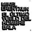El último vuelo del hombre bala (Mikel Erentxun) (CD)