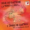 Sigue Sin Gustarme La Música Clásica Y … Jamás Me Gustará (2 CD)