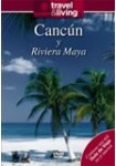 Travel & Living : Cancún Y Riviera Maya