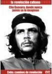 La Revolución Cubana: Cuba Caminos de Revolución - Che Guevara, Donde nunca Jamás se lo Imaginan