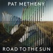 Road To The Sun: Pat Metheny CD