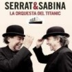 La Orquesta del Titanic: Serrat & Sabina