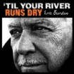 Til Your River Runs Dry: Eric Burdon