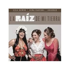 Raíz: Lila Downs, Niña Pastori & Soledad CD
