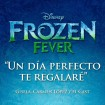 B.S.O Frozen Fever - Un Día Perfecto Te Regalaré
