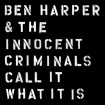 Call It What It Is: Ben Harper And The Innocent Criminals CD