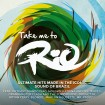 Take Me To Rio (Ultimate Hits made in the iconic Sound of Brazil): Take Me To Rio Collective CD