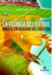 La técnica del fútbol para el entrenador del siglo XXI (Libro)