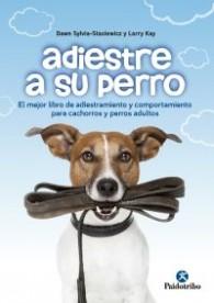 Adiestre a su perro (Animales de Compañía) Tapa blanda