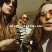 Something To Tell You (Haim) CD