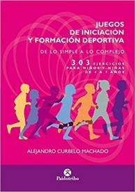 Juegos de iniciación y formación deportiva (303 ejercicios para niños y niñas de 4 a 7 años) Tapa blanda